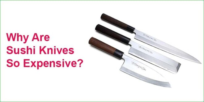 Why Are Sushi Knives So Expensive?